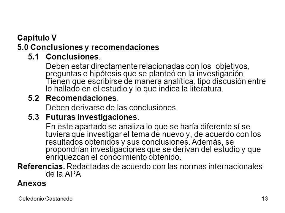 Capítulo V 5.0 Conclusiones y recomendaciones 5.1 Conclusiones. Deben estar directamente relacionadas con los objetivos, preguntas e hipótesis que se