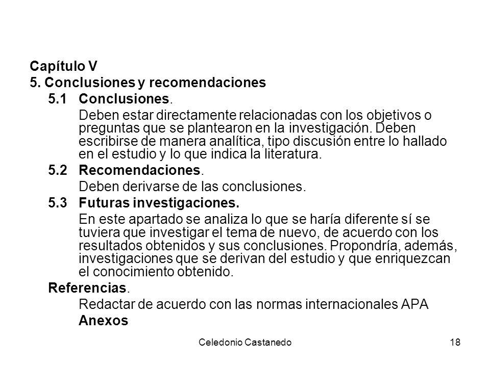 Capítulo V 5. Conclusiones y recomendaciones 5.1 Conclusiones. Deben estar directamente relacionadas con los objetivos o preguntas que se plantearon e