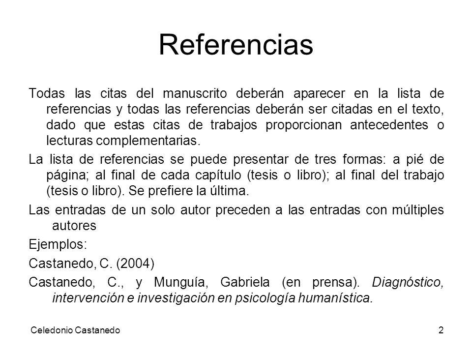Referencias Todas las citas del manuscrito deberán aparecer en la lista de referencias y todas las referencias deberán ser citadas en el texto, dado q