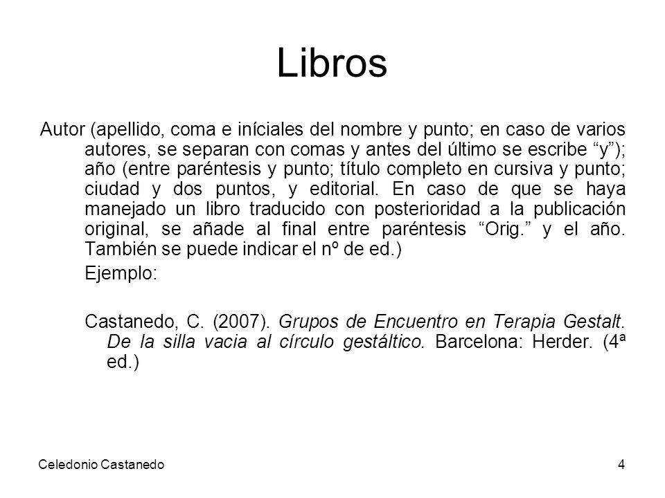 Libros Autor (apellido, coma e iníciales del nombre y punto; en caso de varios autores, se separan con comas y antes del último se escribe y); año (en