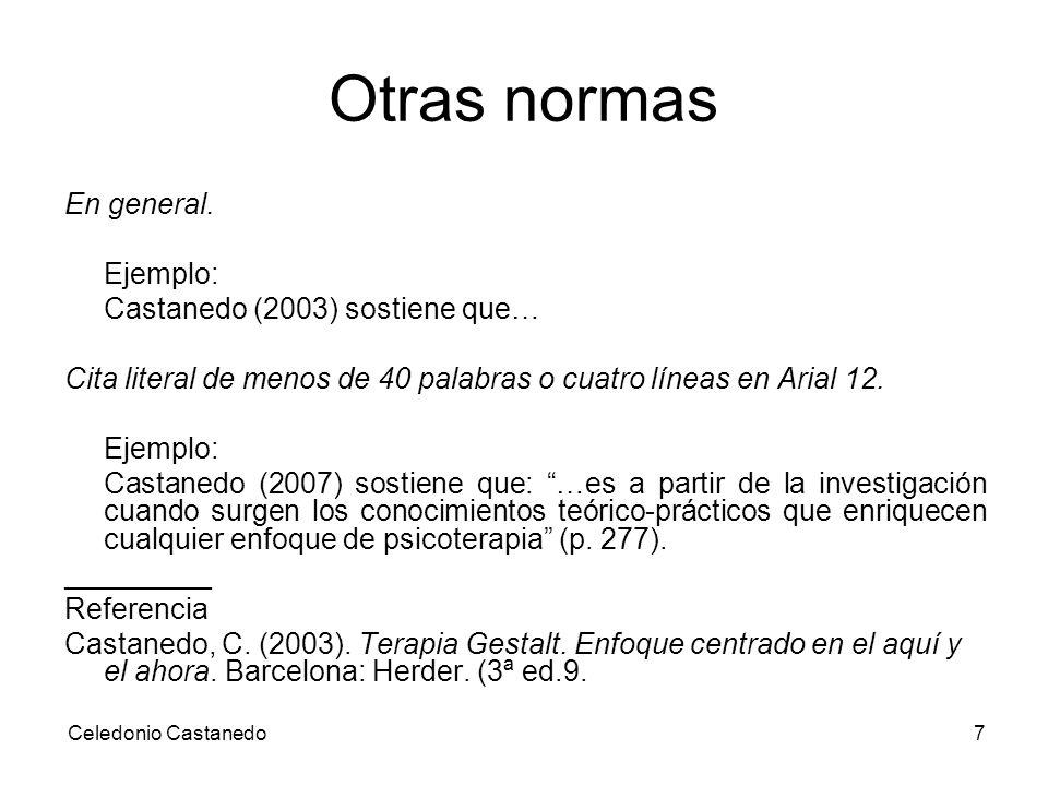Otras normas En general. Ejemplo: Castanedo (2003) sostiene que… Cita literal de menos de 40 palabras o cuatro líneas en Arial 12. Ejemplo: Castanedo