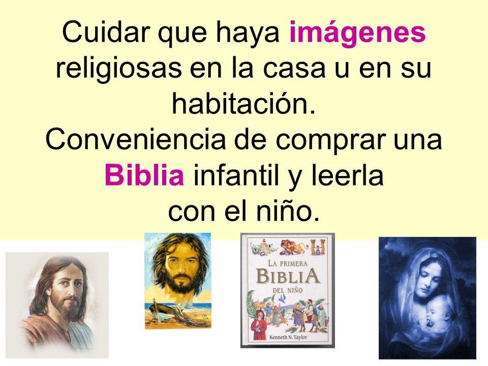 Cuidar que haya imágenes religiosas en la casa u en su habitación. Conveniencia de comprar una Biblia infantil y leerla con el niño.