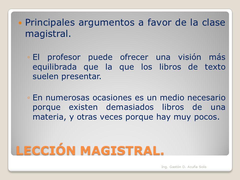LECCIÓN MAGISTRAL. Principales argumentos a favor de la clase magistral. El profesor puede ofrecer una visión más equilibrada que la que los libros de