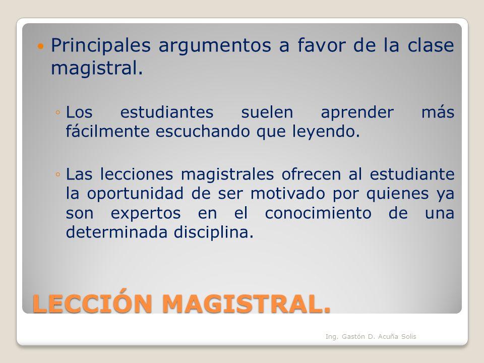 LECCIÓN MAGISTRAL. Principales argumentos a favor de la clase magistral. Los estudiantes suelen aprender más fácilmente escuchando que leyendo. Las le