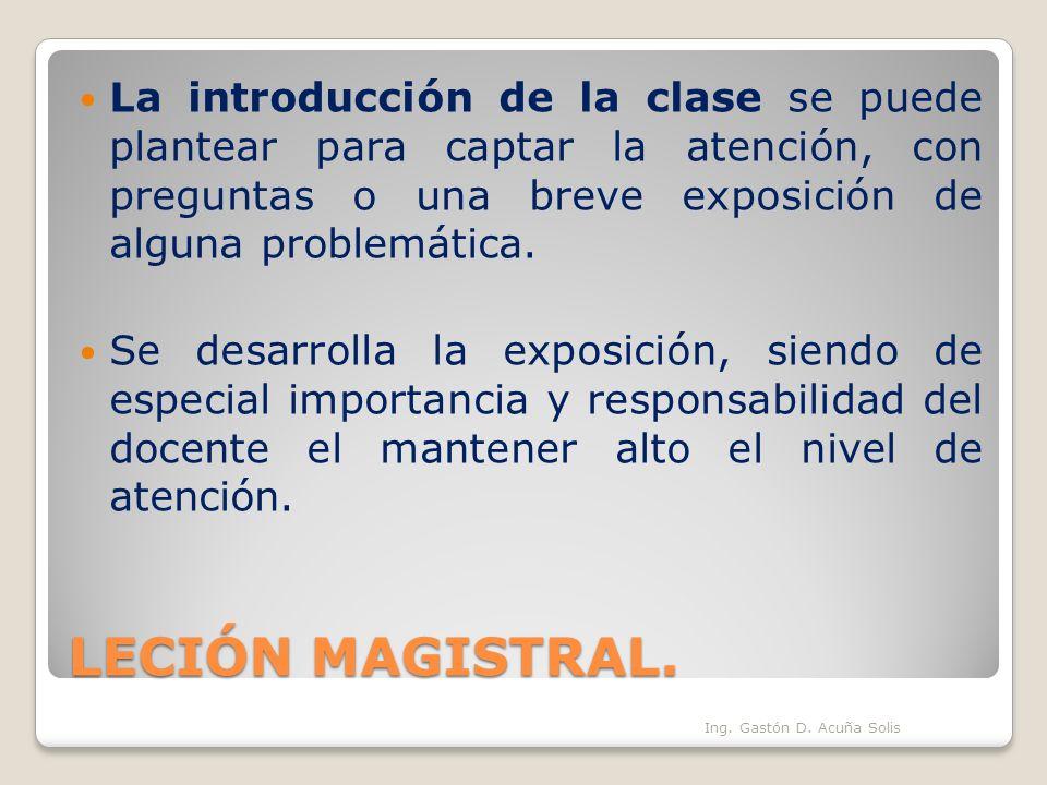 LECIÓN MAGISTRAL. La introducción de la clase se puede plantear para captar la atención, con preguntas o una breve exposición de alguna problemática.