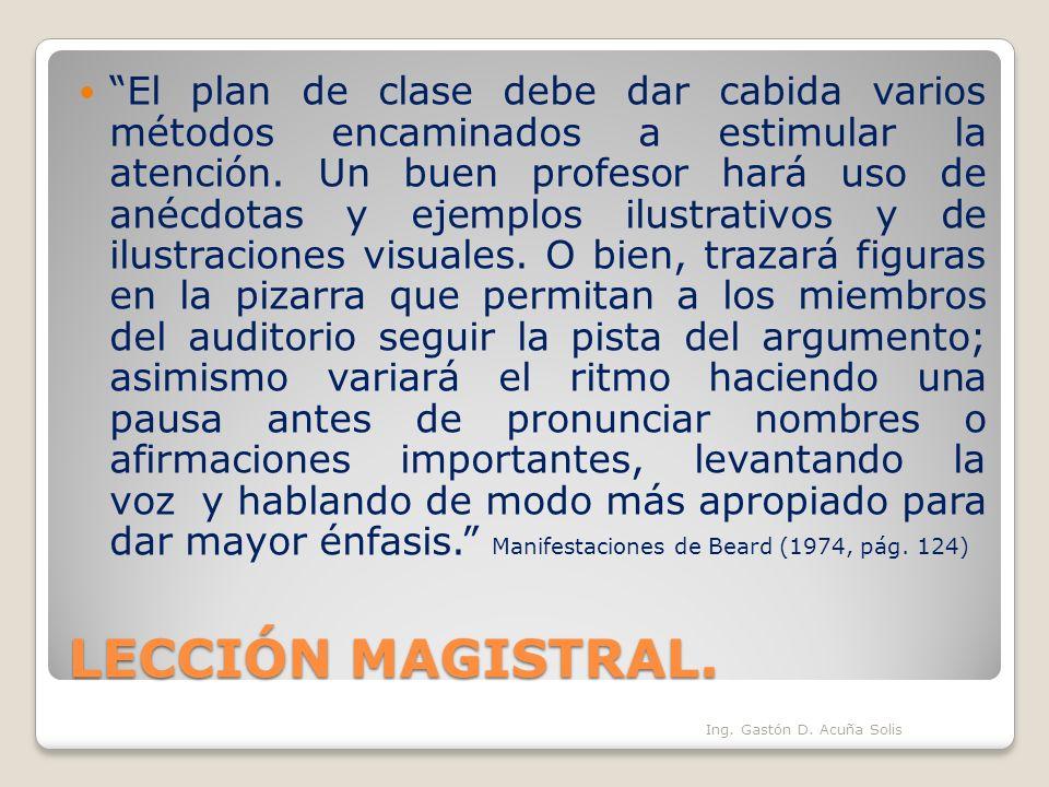 LECCIÓN MAGISTRAL. El plan de clase debe dar cabida varios métodos encaminados a estimular la atención. Un buen profesor hará uso de anécdotas y ejemp