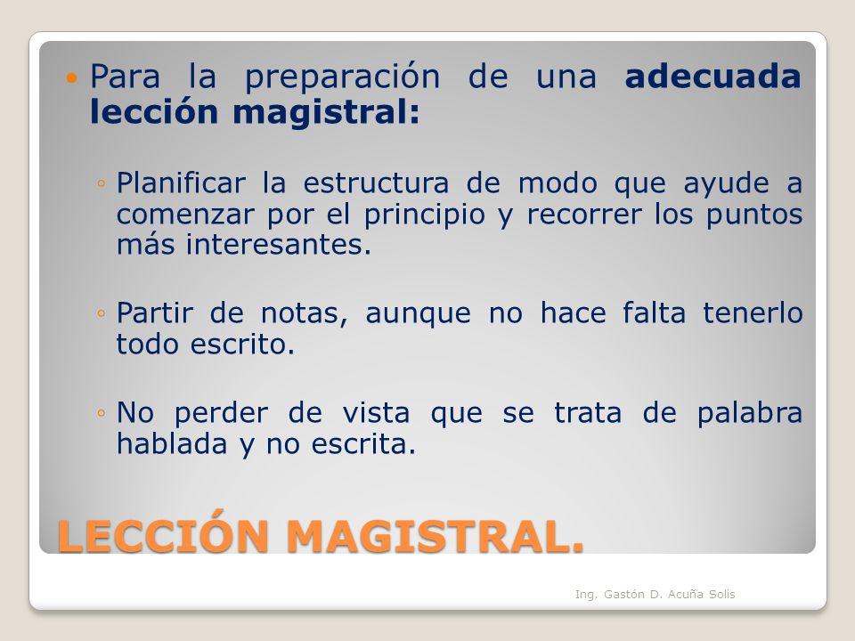 LECCIÓN MAGISTRAL. Para la preparación de una adecuada lección magistral: Planificar la estructura de modo que ayude a comenzar por el principio y rec