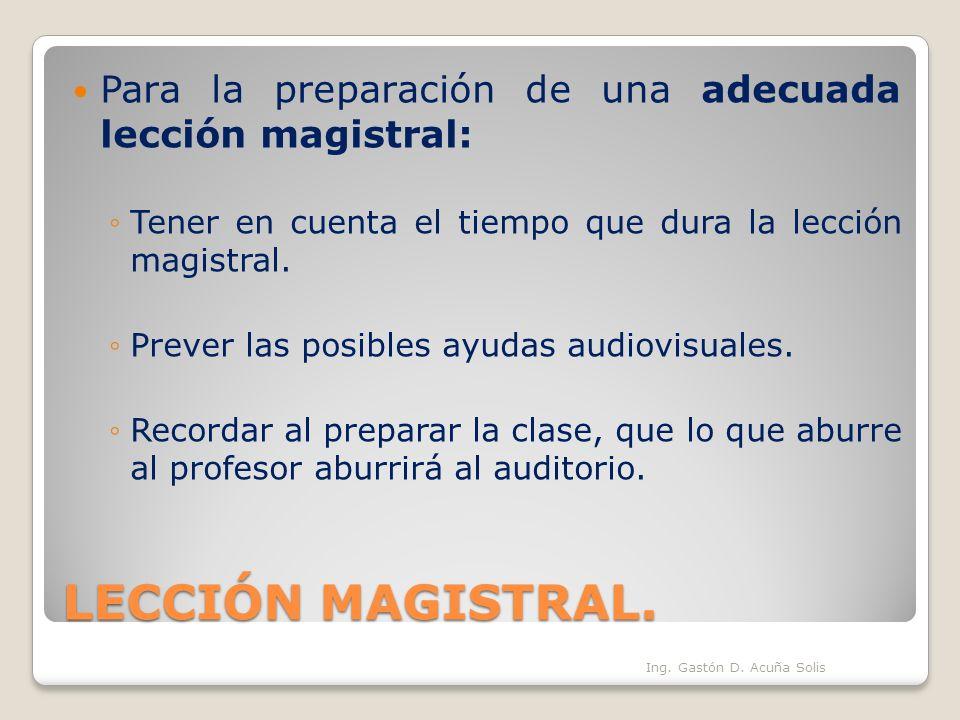 LECCIÓN MAGISTRAL. Para la preparación de una adecuada lección magistral: Tener en cuenta el tiempo que dura la lección magistral. Prever las posibles