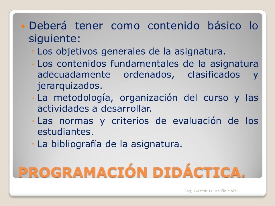 PROGRAMACIÓN DIDÁCTICA. Deberá tener como contenido básico lo siguiente: Los objetivos generales de la asignatura. Los contenidos fundamentales de la