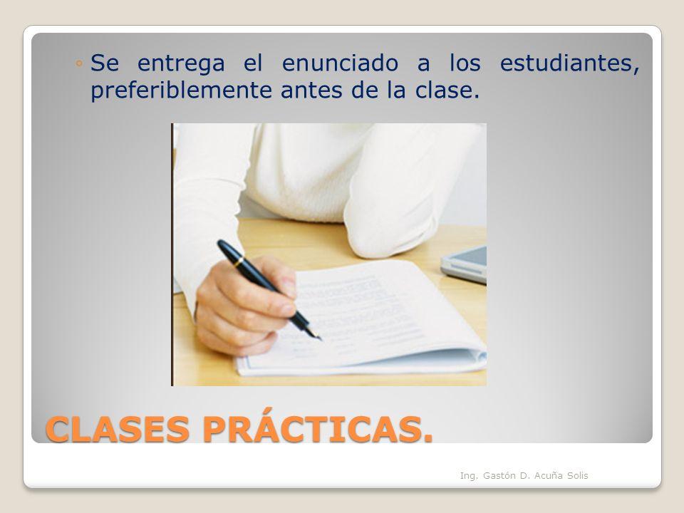 CLASES PRÁCTICAS. Se entrega el enunciado a los estudiantes, preferiblemente antes de la clase. Ing. Gastón D. Acuña Solis
