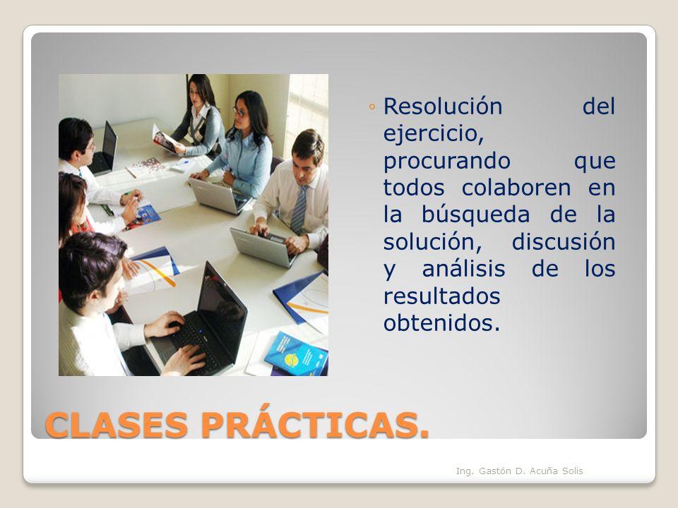 CLASES PRÁCTICAS. Resolución del ejercicio, procurando que todos colaboren en la búsqueda de la solución, discusión y análisis de los resultados obten