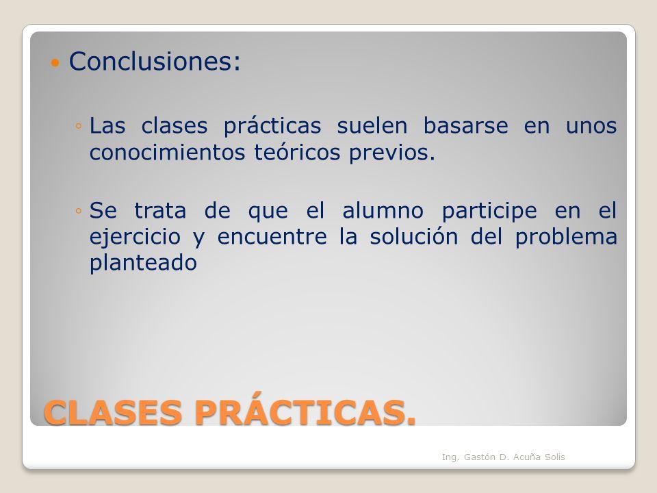 CLASES PRÁCTICAS. Conclusiones: Las clases prácticas suelen basarse en unos conocimientos teóricos previos. Se trata de que el alumno participe en el
