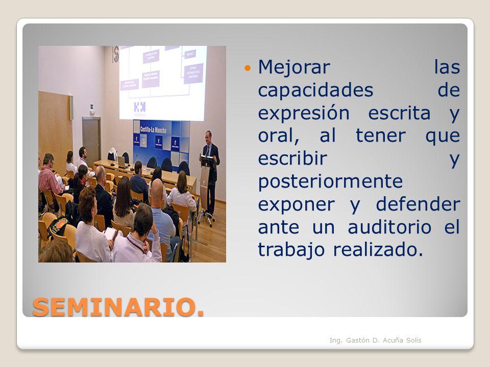 SEMINARIO. Mejorar las capacidades de expresión escrita y oral, al tener que escribir y posteriormente exponer y defender ante un auditorio el trabajo