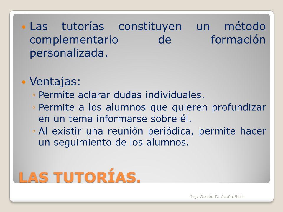 LAS TUTORÍAS. Las tutorías constituyen un método complementario de formación personalizada. Ventajas: Permite aclarar dudas individuales. Permite a lo