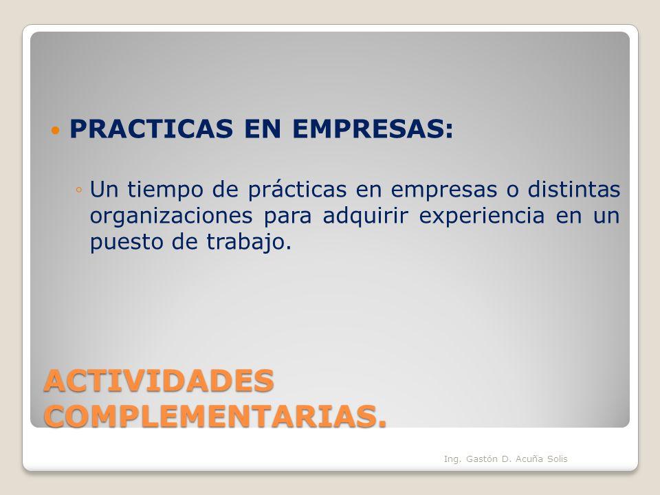 ACTIVIDADES COMPLEMENTARIAS. PRACTICAS EN EMPRESAS: Un tiempo de prácticas en empresas o distintas organizaciones para adquirir experiencia en un pues