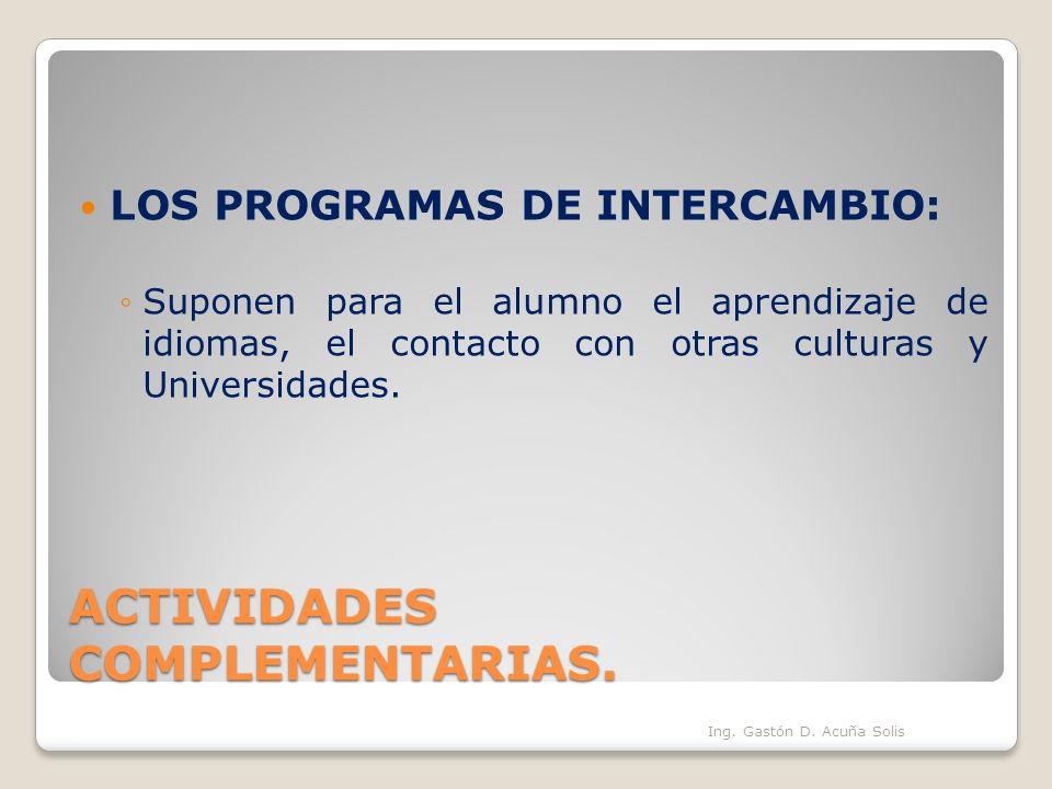 ACTIVIDADES COMPLEMENTARIAS. LOS PROGRAMAS DE INTERCAMBIO: Suponen para el alumno el aprendizaje de idiomas, el contacto con otras culturas y Universi