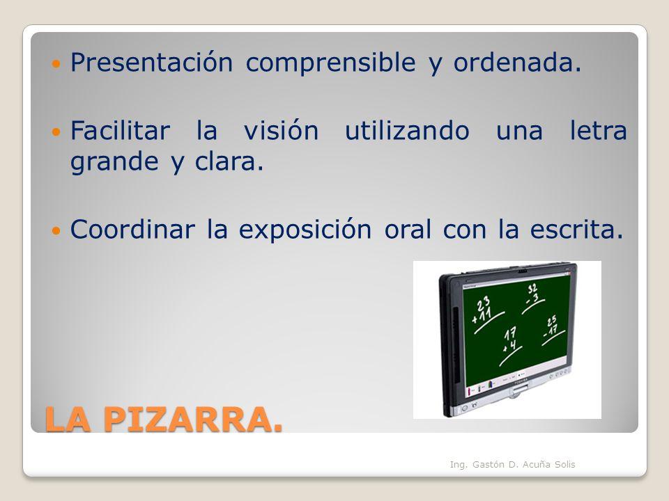 LA PIZARRA. Presentación comprensible y ordenada. Facilitar la visión utilizando una letra grande y clara. Coordinar la exposición oral con la escrita