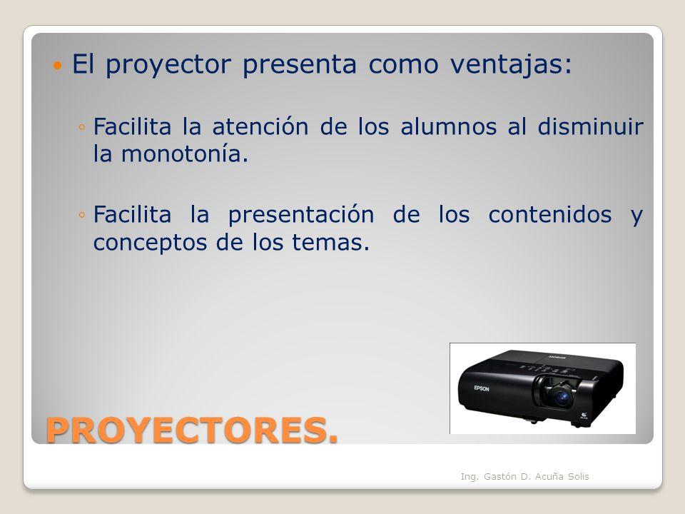 PROYECTORES. El proyector presenta como ventajas: Facilita la atención de los alumnos al disminuir la monotonía. Facilita la presentación de los conte