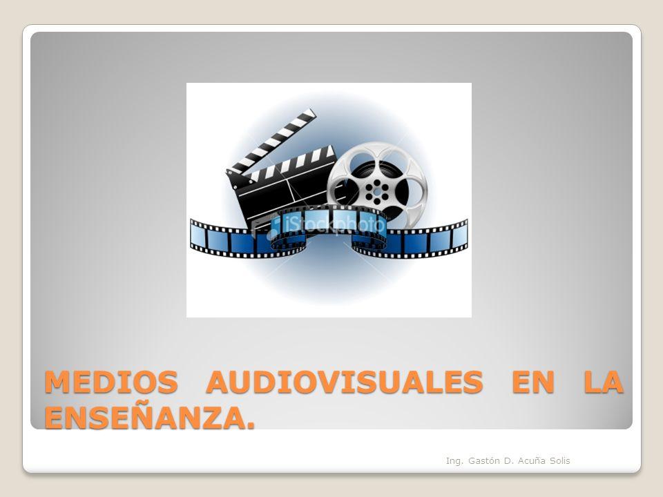 MEDIOS AUDIOVISUALES EN LA ENSEÑANZA. Ing. Gastón D. Acuña Solis