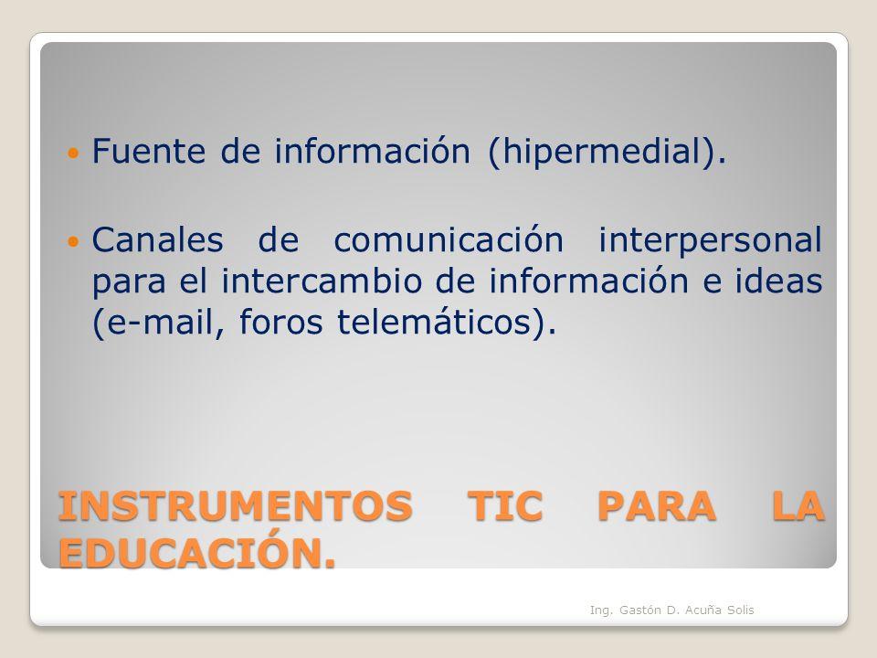INSTRUMENTOS TIC PARA LA EDUCACIÓN. Fuente de información (hipermedial). Canales de comunicación interpersonal para el intercambio de información e id