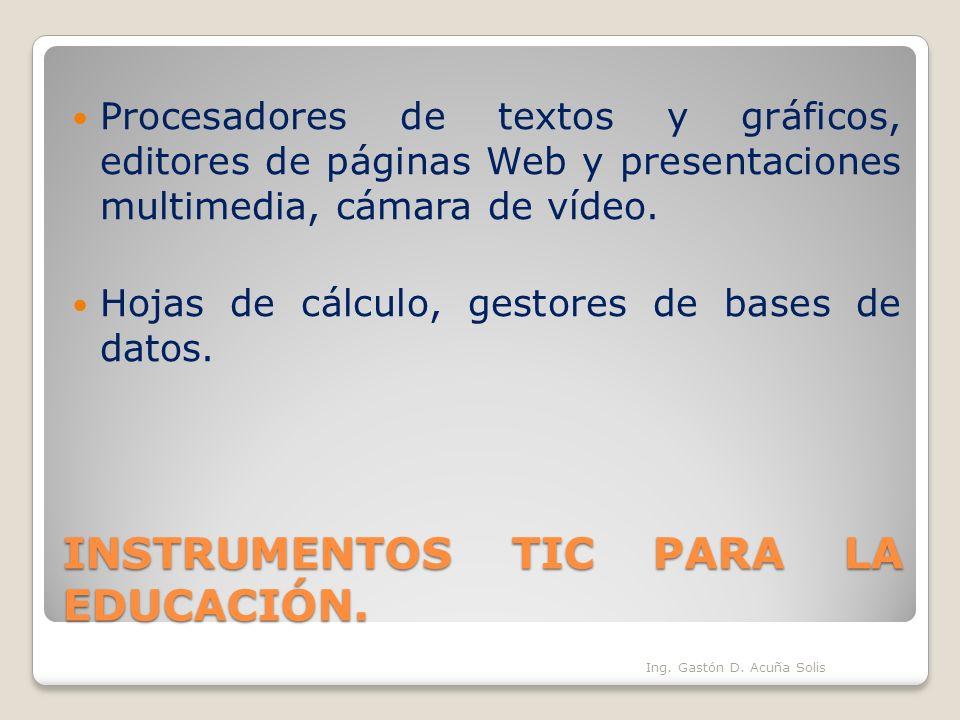 INSTRUMENTOS TIC PARA LA EDUCACIÓN. Procesadores de textos y gráficos, editores de páginas Web y presentaciones multimedia, cámara de vídeo. Hojas de