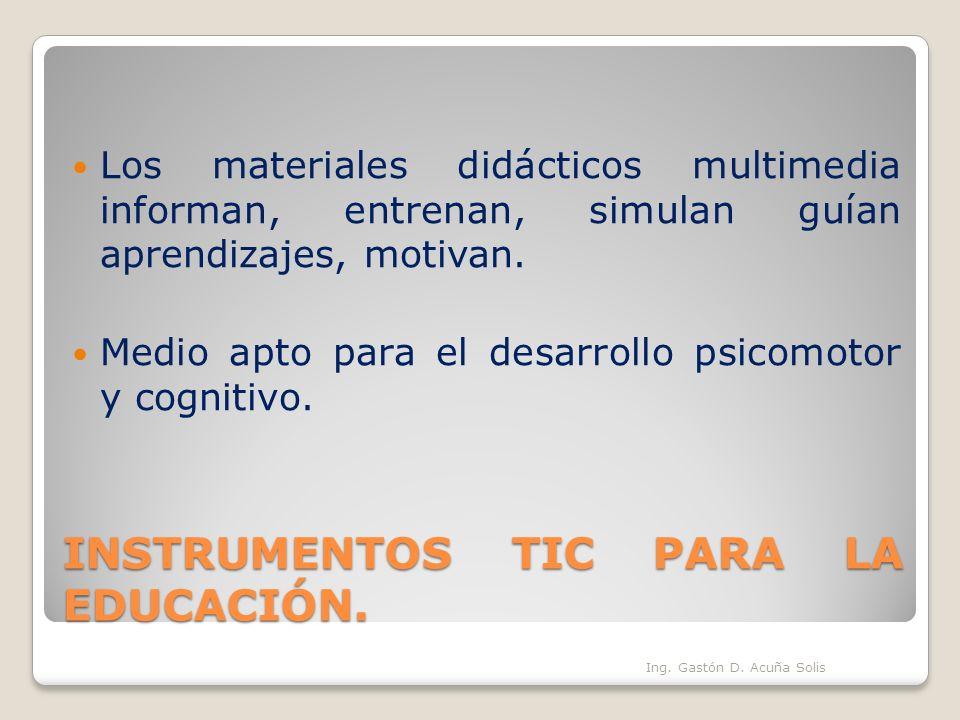 INSTRUMENTOS TIC PARA LA EDUCACIÓN. Los materiales didácticos multimedia informan, entrenan, simulan guían aprendizajes, motivan. Medio apto para el d