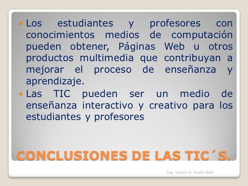 CONCLUSIONES DE LAS TIC´S. Los estudiantes y profesores con conocimientos medios de computación pueden obtener, Páginas Web u otros productos multimed