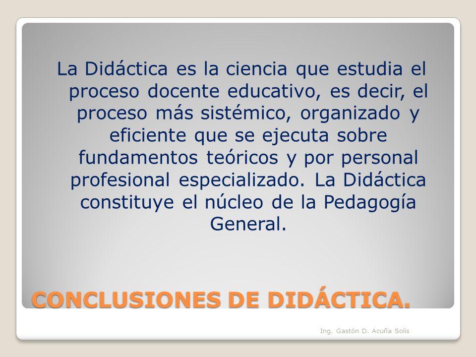 CONCLUSIONES DE DIDÁCTICA. La Didáctica es la ciencia que estudia el proceso docente educativo, es decir, el proceso más sistémico, organizado y efici