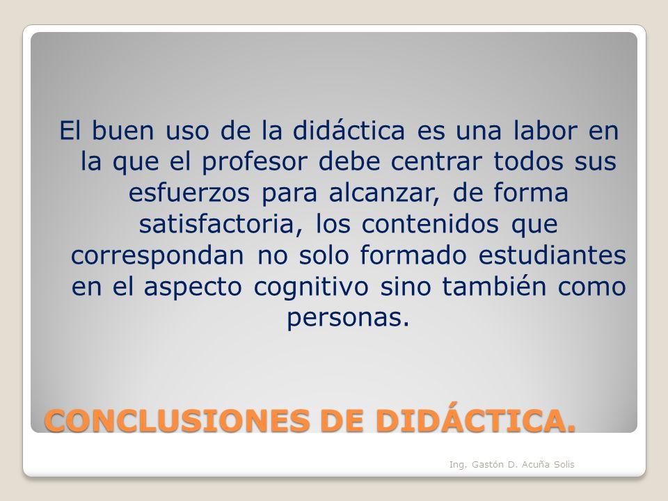 CONCLUSIONES DE DIDÁCTICA. El buen uso de la didáctica es una labor en la que el profesor debe centrar todos sus esfuerzos para alcanzar, de forma sat
