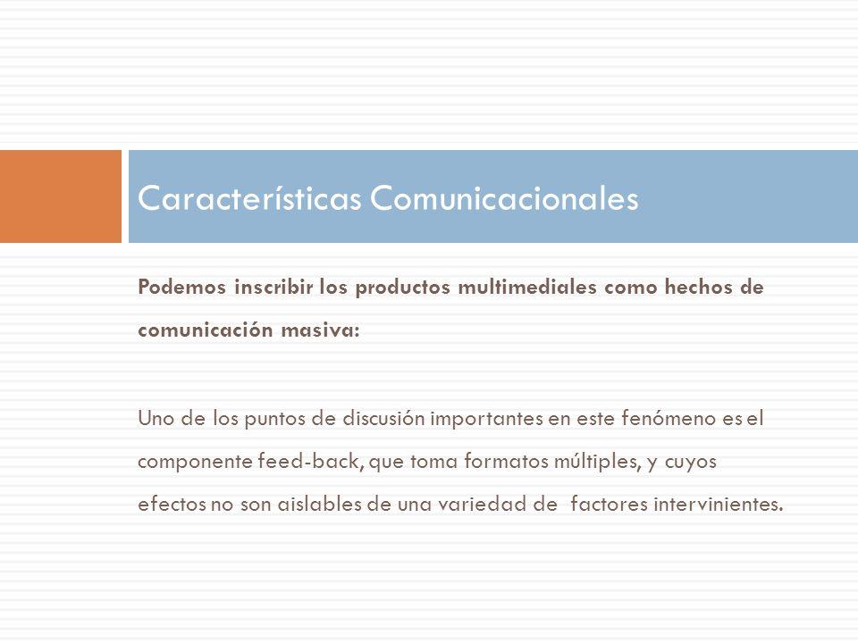 Podemos inscribir los productos multimediales como hechos de comunicación masiva: Uno de los puntos de discusión importantes en este fenómeno es el co
