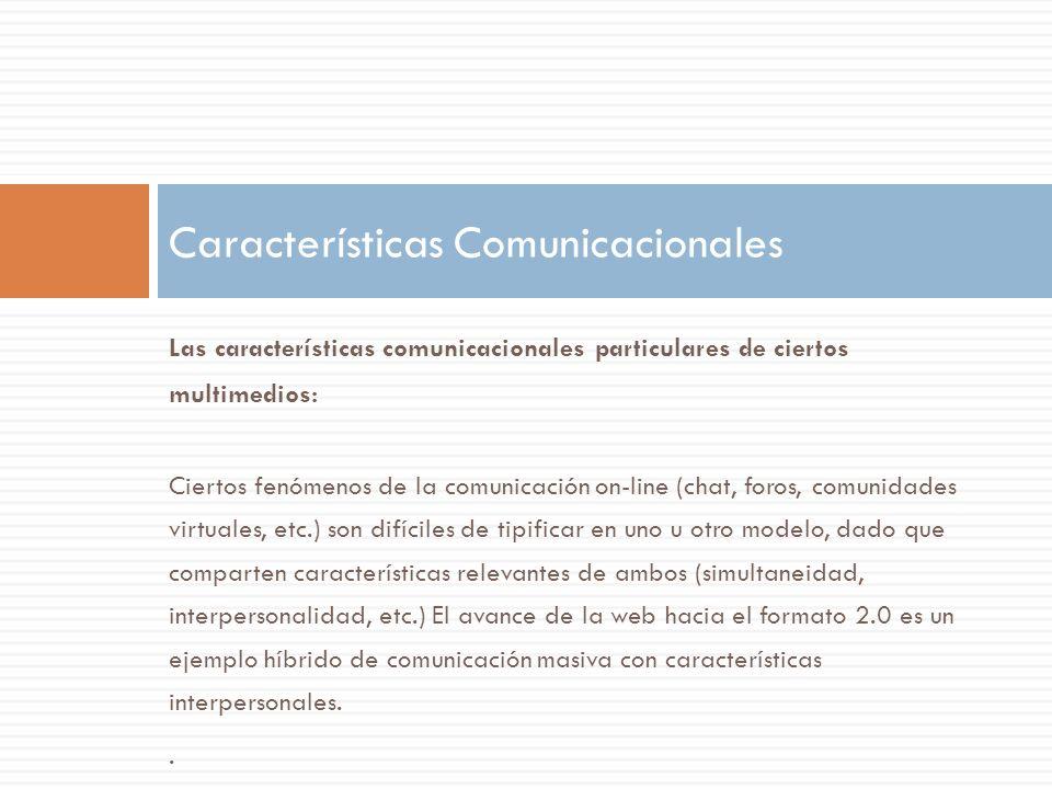 Las características comunicacionales particulares de ciertos multimedios: Ciertos fenómenos de la comunicación on-line (chat, foros, comunidades virtu