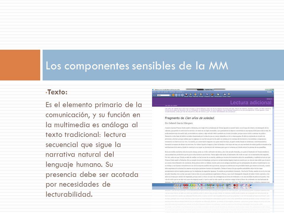 Texto: Es el elemento primario de la comunicación, y su función en la multimedia es análoga al texto tradicional: lectura secuencial que sigue la narr