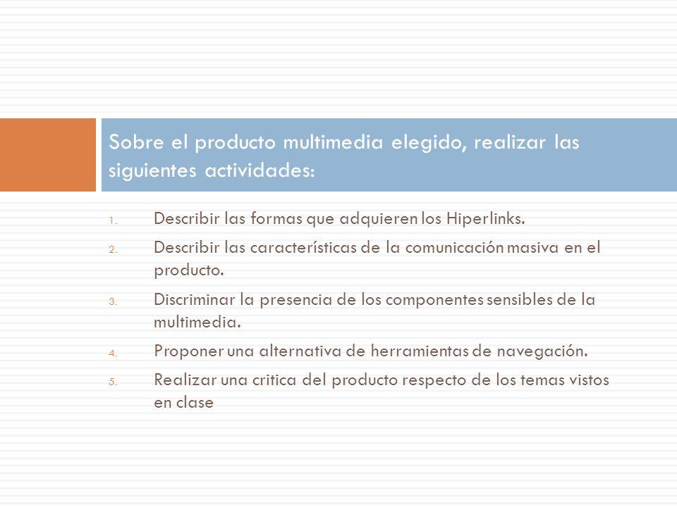 1. Describir las formas que adquieren los Hiperlinks. 2. Describir las características de la comunicación masiva en el producto. 3. Discriminar la pre