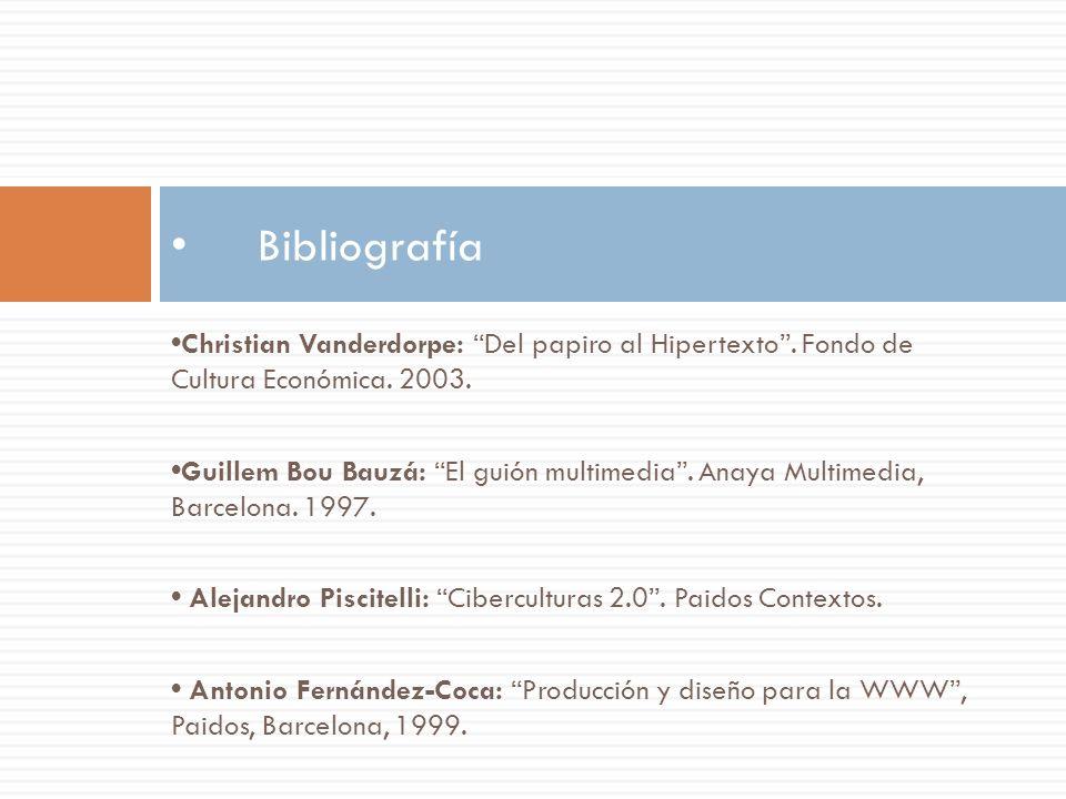 Christian Vanderdorpe: Del papiro al Hipertexto. Fondo de Cultura Económica. 2003. Guillem Bou Bauzá: El guión multimedia. Anaya Multimedia, Barcelona