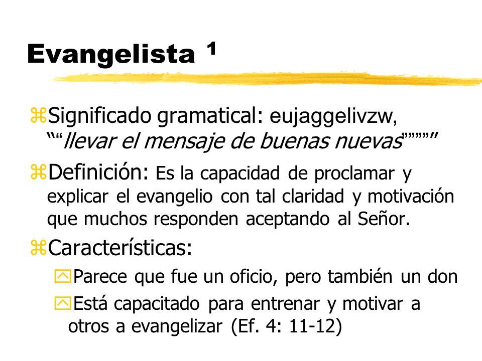 Evangelista 1 Significado gramatical: eujaggelivzw, llevar el mensaje de buenas nuevas zDefinición: Es la capacidad de proclamar y explicar el evangel