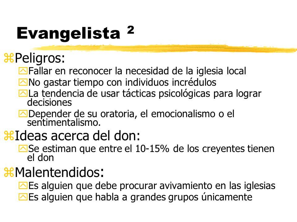 Evangelista 2 zPeligros: yFallar en reconocer la necesidad de la iglesia local yNo gastar tiempo con individuos incrédulos yLa tendencia de usar tácti