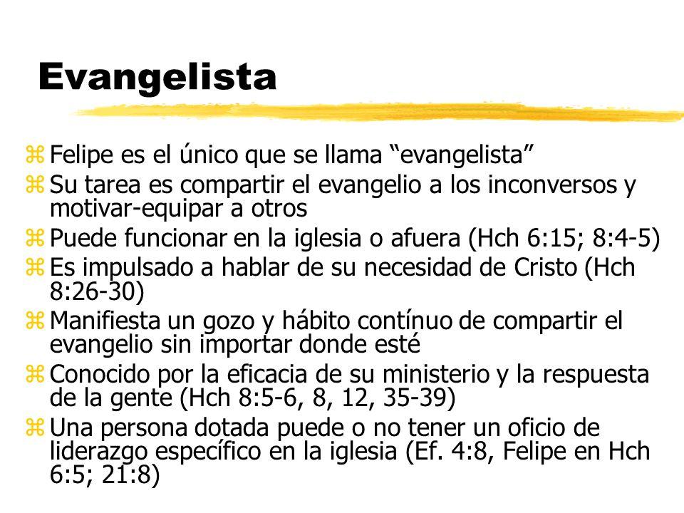 Evangelista zFelipe es el único que se llama evangelista zSu tarea es compartir el evangelio a los inconversos y motivar-equipar a otros zPuede funcio