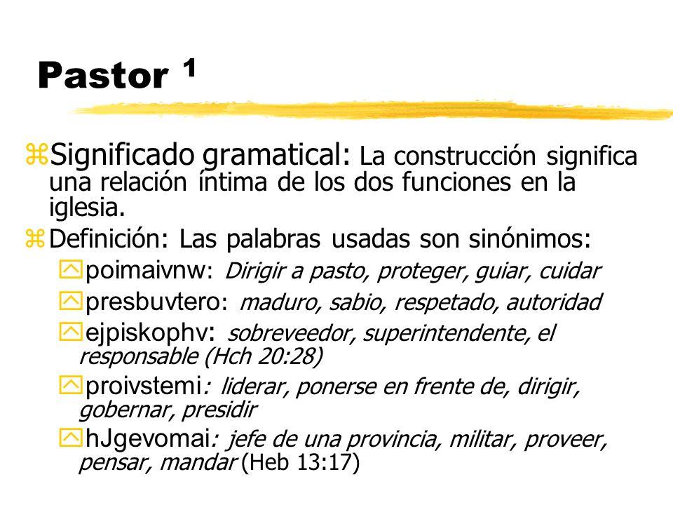 Pastor 1 zSignificado gramatical: La construcción significa una relación íntima de los dos funciones en la iglesia. zDefinición: Las palabras usadas s