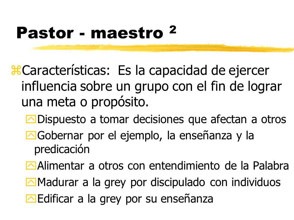 Pastor - maestro 2 zCaracterísticas: Es la capacidad de ejercer influencia sobre un grupo con el fin de lograr una meta o propósito. yDispuesto a toma