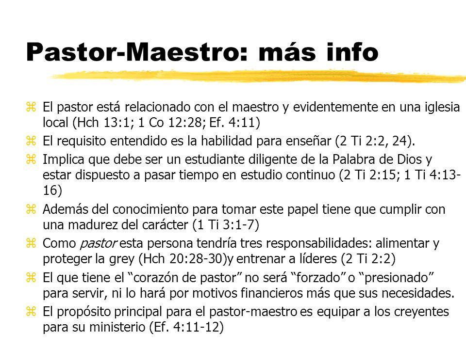 Pastor-Maestro: más info zEl pastor está relacionado con el maestro y evidentemente en una iglesia local (Hch 13:1; 1 Co 12:28; Ef. 4:11) zEl requisit