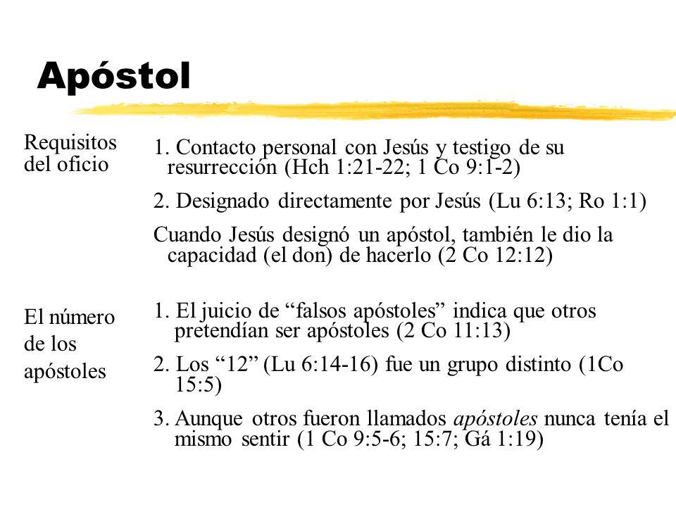 Apóstol Requisitos del oficio 1. Contacto personal con Jesús y testigo de su resurrección (Hch 1:21-22; 1 Co 9:1-2) 2. Designado directamente por Jesú