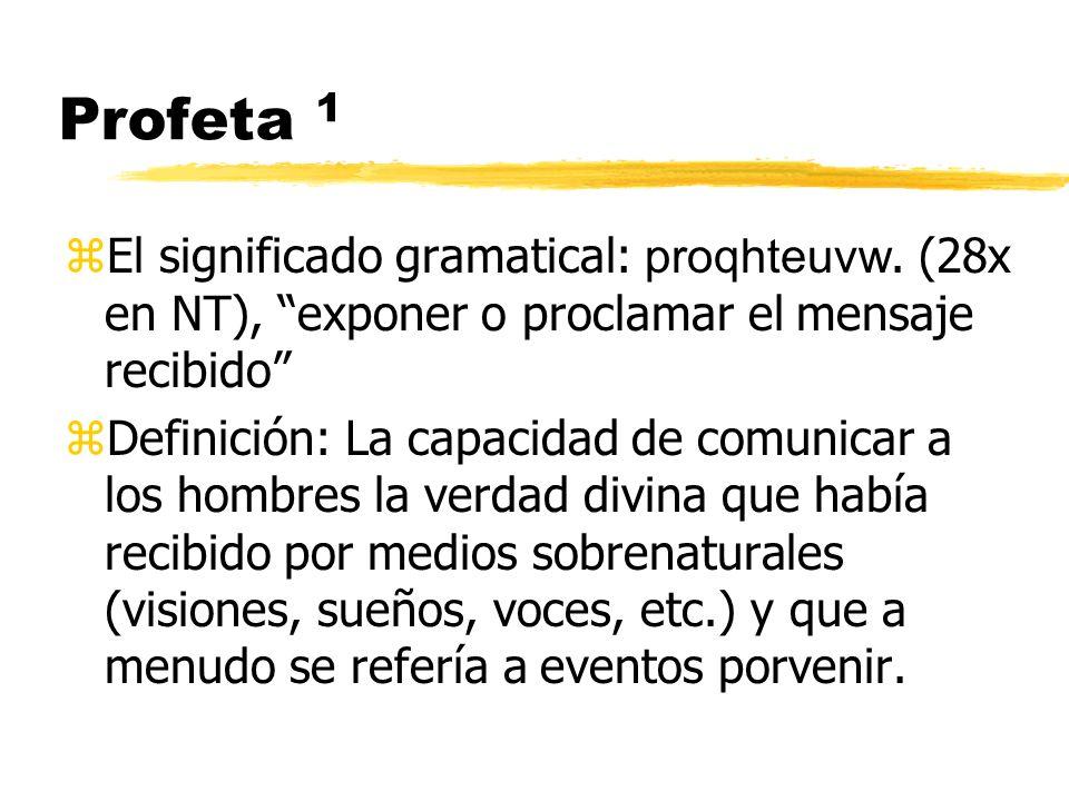 Profeta 1 El significado gramatical: proqhteuvw. (28x en NT), exponer o proclamar el mensaje recibido zDefinición: La capacidad de comunicar a los hom