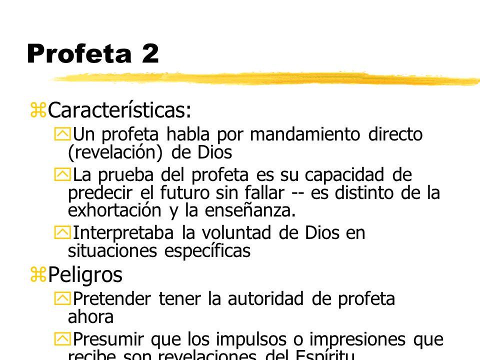 Profeta 2 zCaracterísticas: yUn profeta habla por mandamiento directo (revelación) de Dios yLa prueba del profeta es su capacidad de predecir el futur