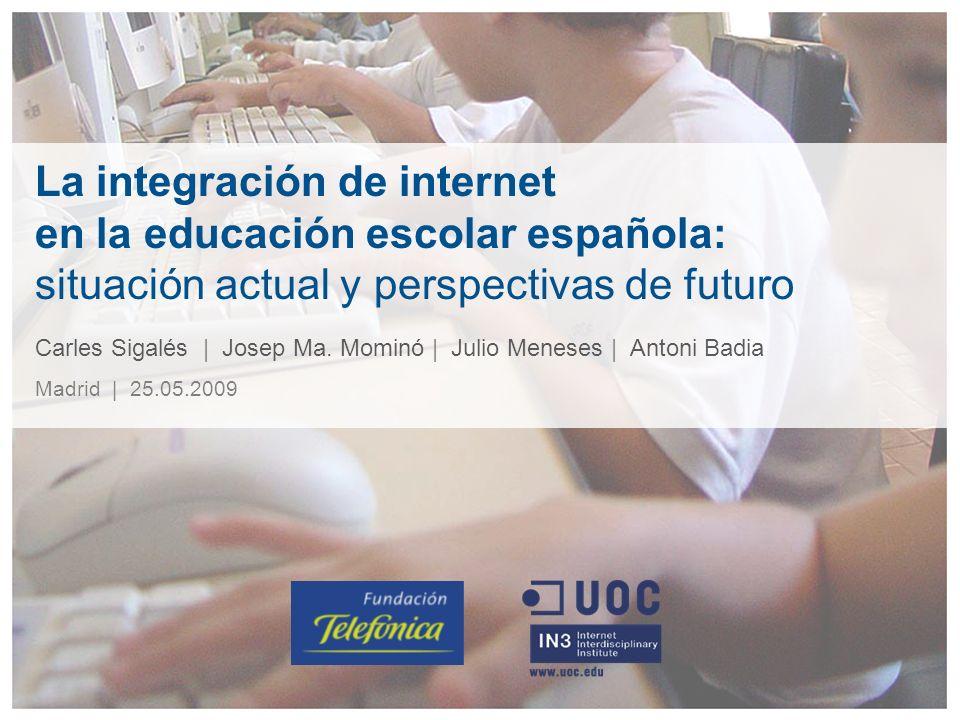 Carles Sigalés | Josep Ma. Mominó | Julio Meneses | Antoni Badia Madrid | 25.05.2009 La integración de internet en la educación escolar española: situ