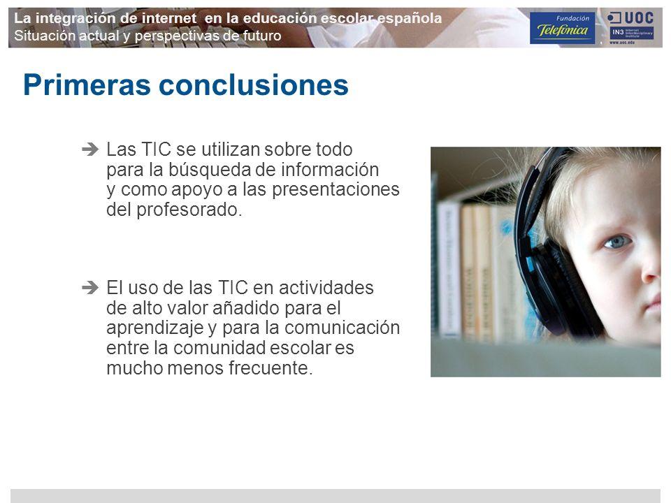 La integración de internet en la educación escolar española Situación actual y perspectivas de futuro Las TIC se utilizan sobre todo para la búsqueda
