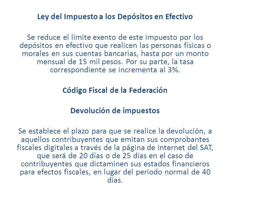 Ley del Impuesto a los Depósitos en Efectivo Se reduce el límite exento de este impuesto por los depósitos en efectivo que realicen las personas físic