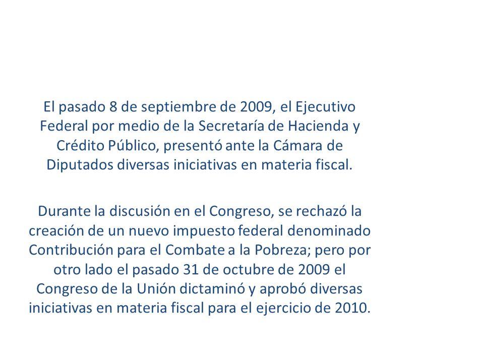 El pasado 8 de septiembre de 2009, el Ejecutivo Federal por medio de la Secretaría de Hacienda y Crédito Público, presentó ante la Cámara de Diputados
