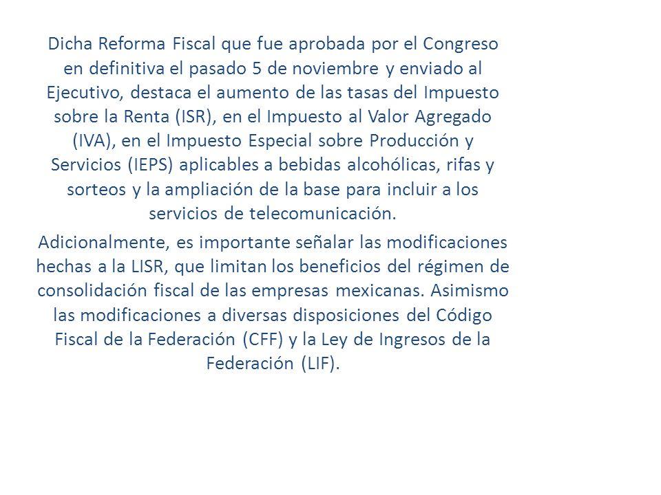 Dicha Reforma Fiscal que fue aprobada por el Congreso en definitiva el pasado 5 de noviembre y enviado al Ejecutivo, destaca el aumento de las tasas d