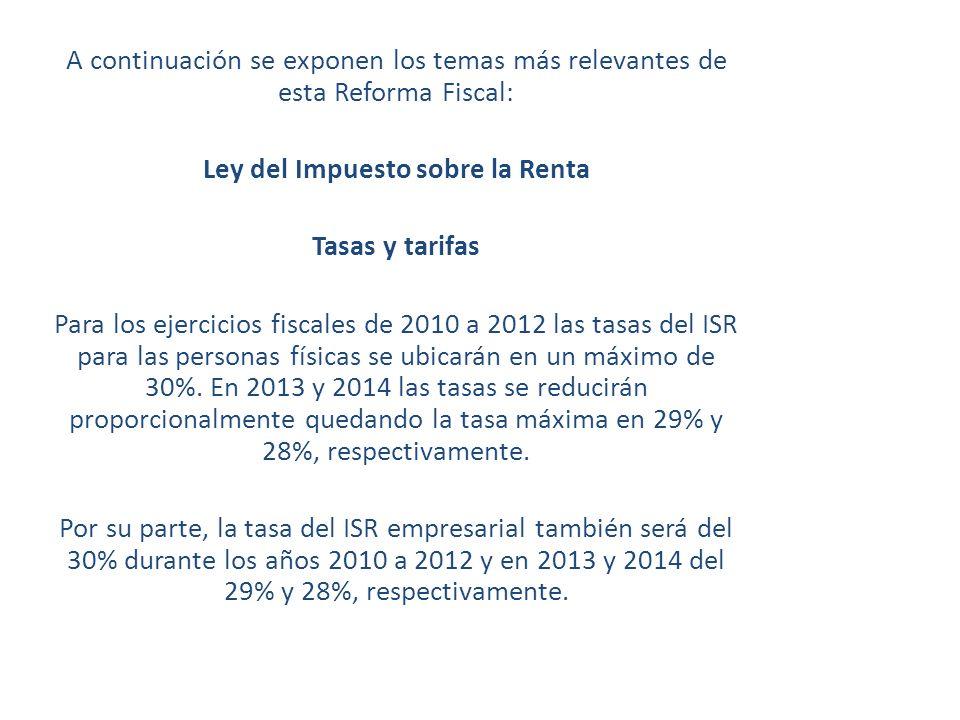 A continuación se exponen los temas más relevantes de esta Reforma Fiscal: Ley del Impuesto sobre la Renta Tasas y tarifas Para los ejercicios fiscale