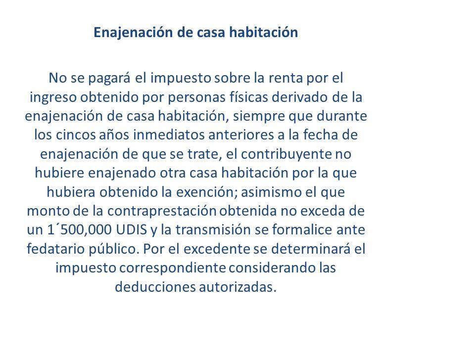 Enajenación de casa habitación No se pagará el impuesto sobre la renta por el ingreso obtenido por personas físicas derivado de la enajenación de casa